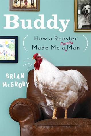 Buddy-How-A-Rooster-Made-Me-a-Man-by-Brian-McGrory