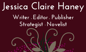 Jessica Claire Haney Writer Editor Publisher Strategist Novelist